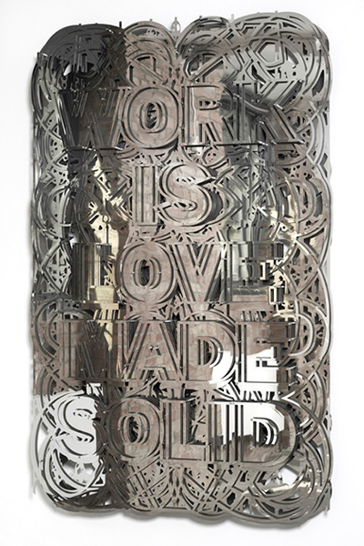 'Work is love made solid', 2012. Stainless Steel and fixings.
